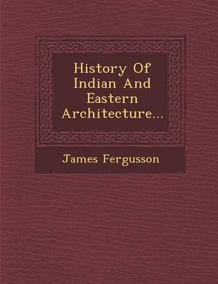 History of Indian and Eastern Architecture...