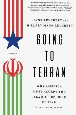 Going to Tehran: Why the United States Must Come to Terms with the Islamic Republic