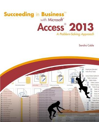 Succeeding in Business with Microsoft (R) Access 2013: A Problem-Solving Approach