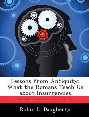 Lessons from Antiquity: What the Romans Teach Us about Insurgencies