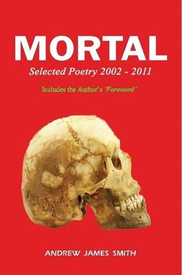Mortal: Selected Poetry 2002 - 2011