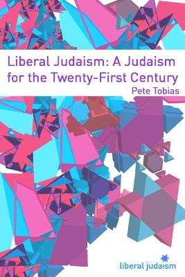Liberal Judaism: A Judaism for the Twenty-First Century