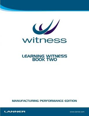 Learning WITNESS Book Two - Manufacturing Performance Edition