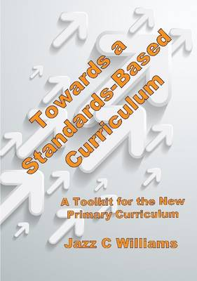 Towards a Standards-Based Curriculum 2014: A Toolkit for the New Primary Curriculum in England (Revised Edition)