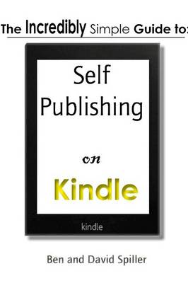 The Incredibly Simple Guide to Self-Publishing on Kindle