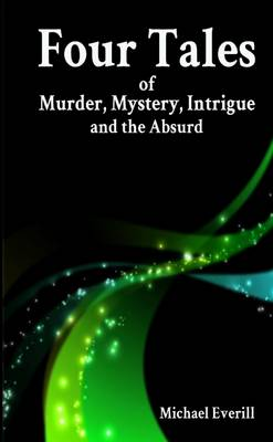 Four Tales of Murder, Mystery, Intrigue and the Absurd