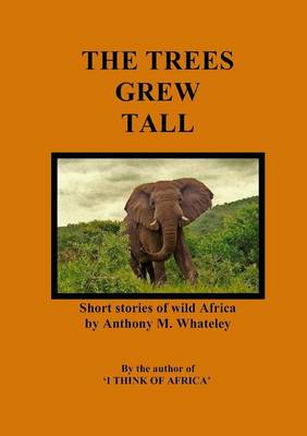 The Trees Grew Tall: Short stories of wild Africa