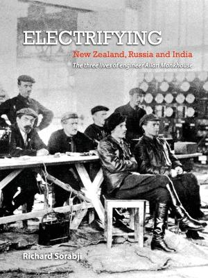 Electrifying New Zealand, Russia and India: The three lives of engineer Allan Monkhouse