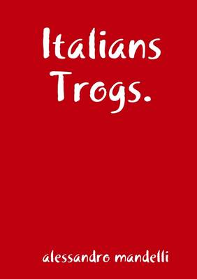 Italians Trogs.