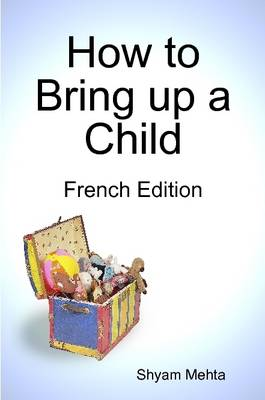 How to Bring Up a Child: French Edition