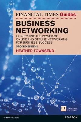 The Financial Times Guide to Business Networking: How to use the power of online and offline networking for business and personal success