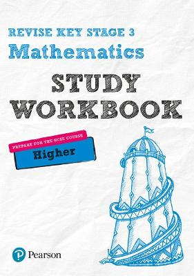Revise Key Stage 3 Mathematics Higher Study Workbook: preparing for the GCSE Higher course