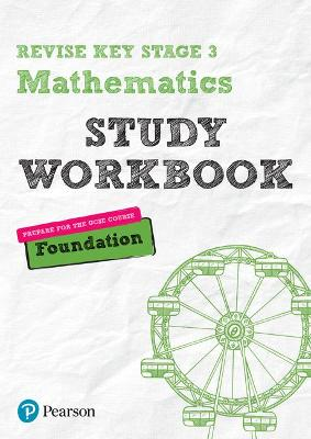 Revise Key Stage 3 Mathematics Foundation Study Workbook: preparing for the GCSE Foundation course