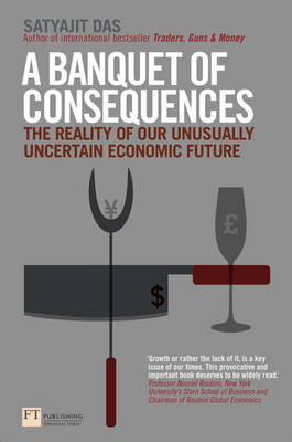 A Banquet of Consequences: The reality of our unusually uncertain economic future
