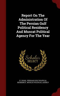 Report on the Administration of the Persian Gulf Political Residency and Muscat Political Agency for the Year