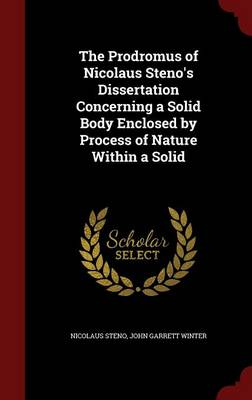 The Prodromus of Nicolaus Steno's Dissertation Concerning a Solid Body Enclosed by Process of Nature Within a Solid