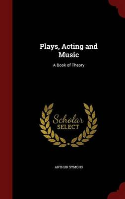 Plays Acting and Music: A Book of Theory