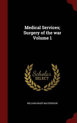 Medical Services; Surgery of the War Volume 1