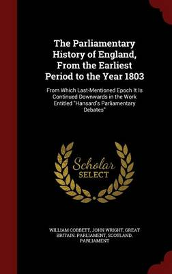 The Parliamentary History of England, from the Earliest Period to the Year 1803: From Which Last-Mentioned Epoch It Is Continued Downwards in the Work Entitled Hansard's Parliamentary Debates