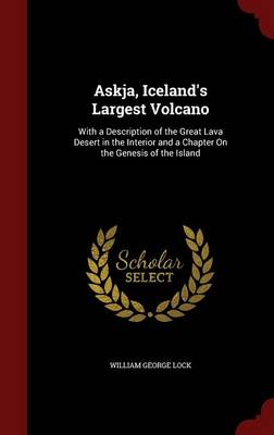 Askja, Iceland's Largest Volcano: With a Description of the Great Lava Desert in the Interior and a Chapter on the Genesis of the Island
