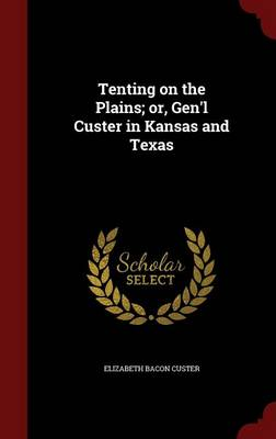 Tenting on the Plains; Or, Gen'l Custer in Kansas and Texas