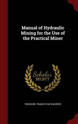 Manual of Hydraulic Mining for the Use of the Practical Miner