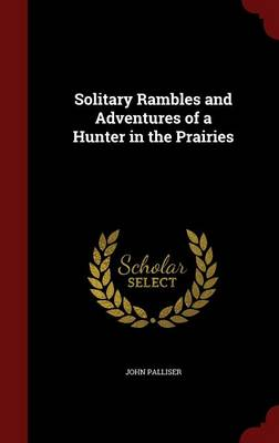 Solitary Rambles and Adventures of a Hunter in the Prairies