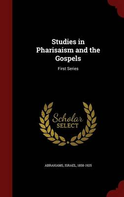 Studies in Pharisaism and the Gospels: First Series