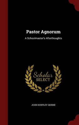 Pastor Agnorum: A Schoolmaster's Afterthoughts