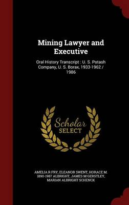 Mining Lawyer and Executive: Oral History Transcript: U. S. Potash Company, U. S. Borax, 1933-1962 / 1986