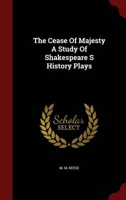 The Cease of Majesty a Study of Shakespeare S History Plays