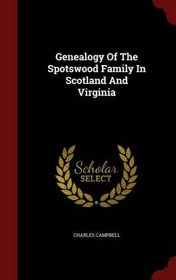 Genealogy of the Spotswood Family in Scotland and Virginia