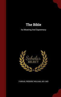 The Bible: Its Meaning and Supremacy