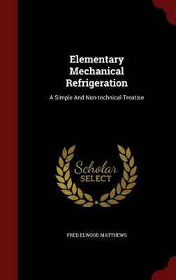 Elementary Mechanical Refrigeration: A Simple and Non-Technical Treatise