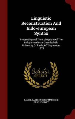 Linguistic Reconstruction and Indo-European Syntax: Proceedings of the Colloquium of the Indogermanische Gesellschaft, University of Pavia, 6-7 September 1979