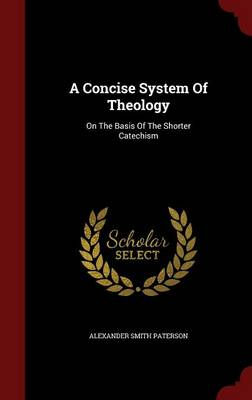 A Concise System of Theology: On the Basis of the Shorter Catechism