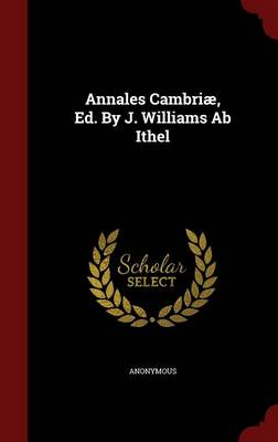 Annales Cambriae, Ed. by J. Williams AB Ithel