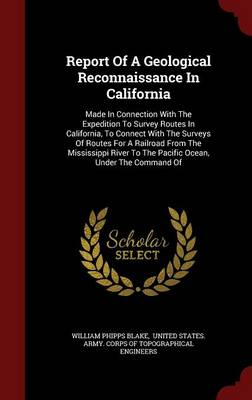 Report of a Geological Reconnaissance in California: Made in Connection with the Expedition to Survey Routes in California, to Connect with the Surveys of Routes for a Railroad from the Mississippi River to the Pacific Ocean, Under the Command of