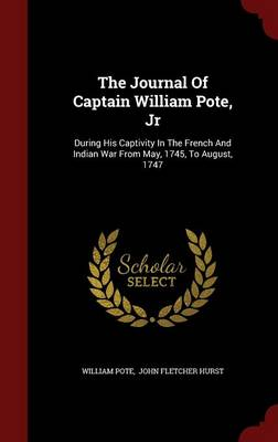 The Journal of Captain William Pote, Jr: During His Captivity in the French and Indian War from May, 1745, to August, 1747