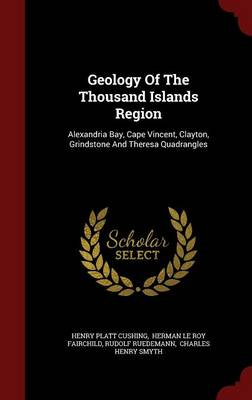 Geology of the Thousand Islands Region: Alexandria Bay, Cape Vincent, Clayton, Grindstone and Theresa Quadrangles