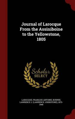 Journal of Larocque from the Assiniboine to the Yellowstone, 1805