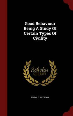 Good Behaviour Being a Study of Certain Types of Civility