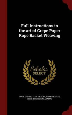 Full Instructions in the Art of Crepe Paper Rope Basket Weaving