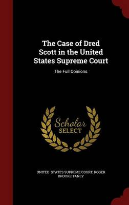 The Case of Dred Scott in the United States Supreme Court: The Full Opinions