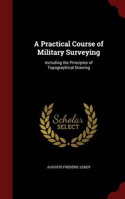 A Practical Course of Military Surveying: Including the Principles of Topographical Drawing