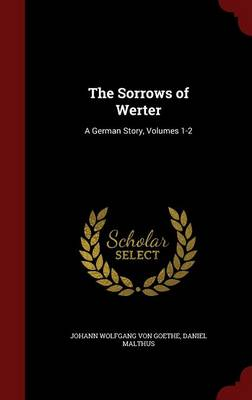 The Sorrows of Werter: A German Story, Volumes 1-2