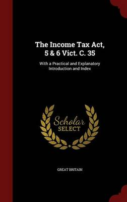 The Income Tax ACT, 5 & 6 Vict. C. 35