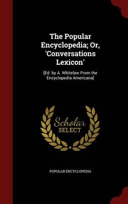 The Popular Encyclopedia; Or, 'Conversations Lexicon': [Ed. by A. Whitelaw from the Encyclopedia Americana]