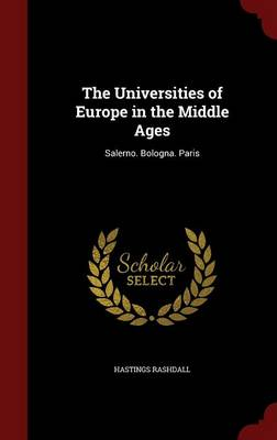 The Universities of Europe in the Middle Ages: Salerno. Bologna. Paris