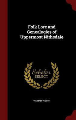 Folk Lore and Genealogies of Uppermost Nithsdale